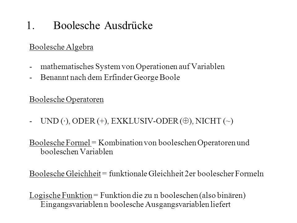 1.Boolesche Ausdrücke Boolesche Algebra -mathematisches System von Operationen auf Variablen -Benannt nach dem Erfinder George Boole Boolesche Operato