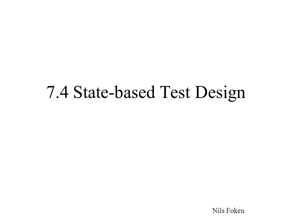 7.4 State-based Test Design Nils Foken