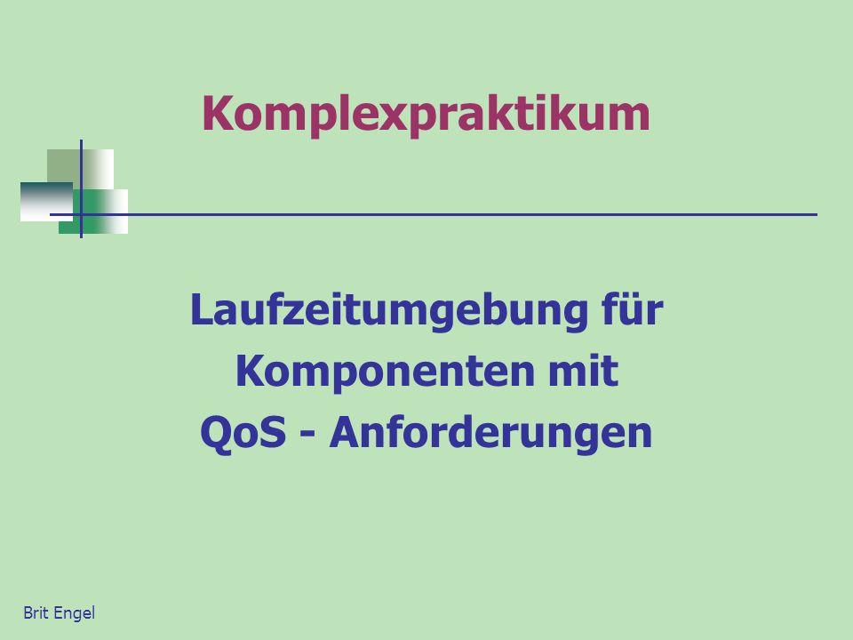 Komplexpraktikum Laufzeitumgebung für Komponenten mit QoS - Anforderungen Brit Engel