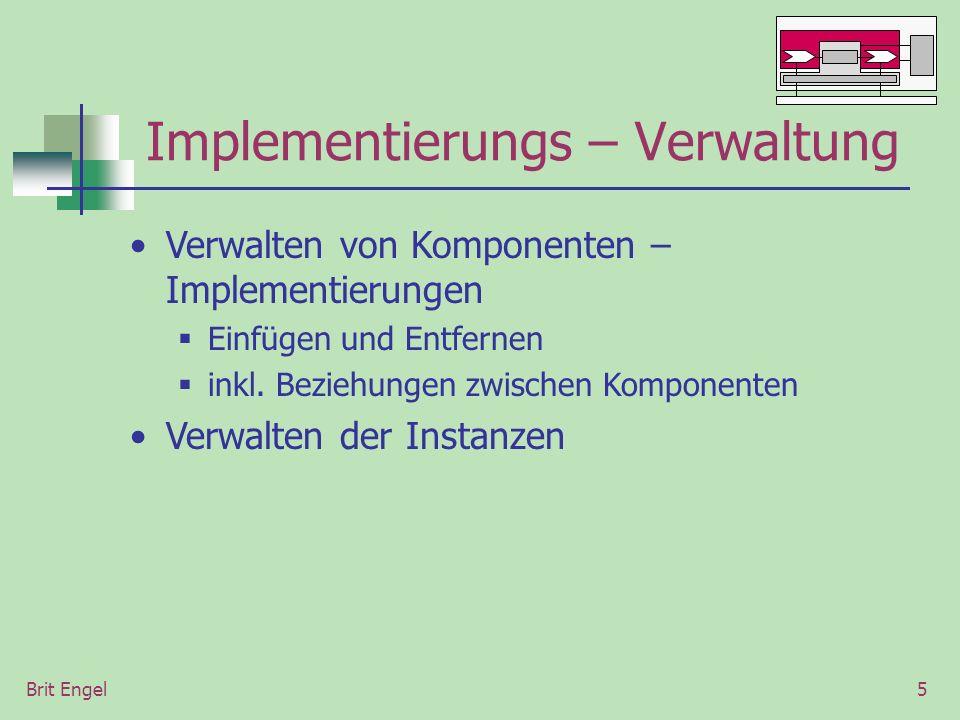 Brit Engel5 Implementierungs – Verwaltung Verwalten von Komponenten – Implementierungen Einfügen und Entfernen inkl. Beziehungen zwischen Komponenten