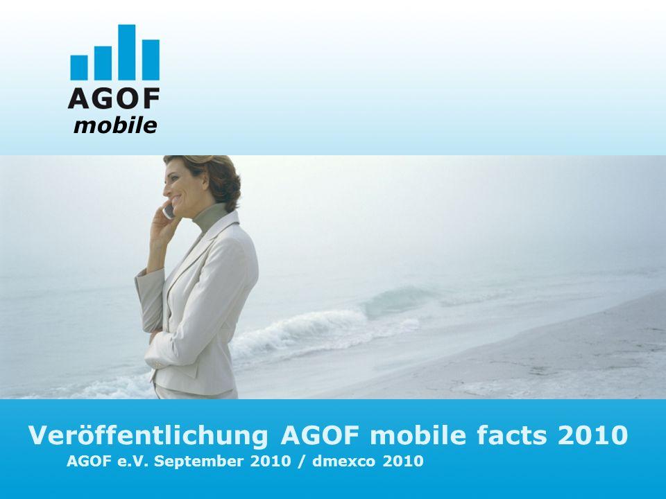 Veröffentlichung AGOF mobile facts 2010 AGOF e.V. September 2010 / dmexco 2010 mobile