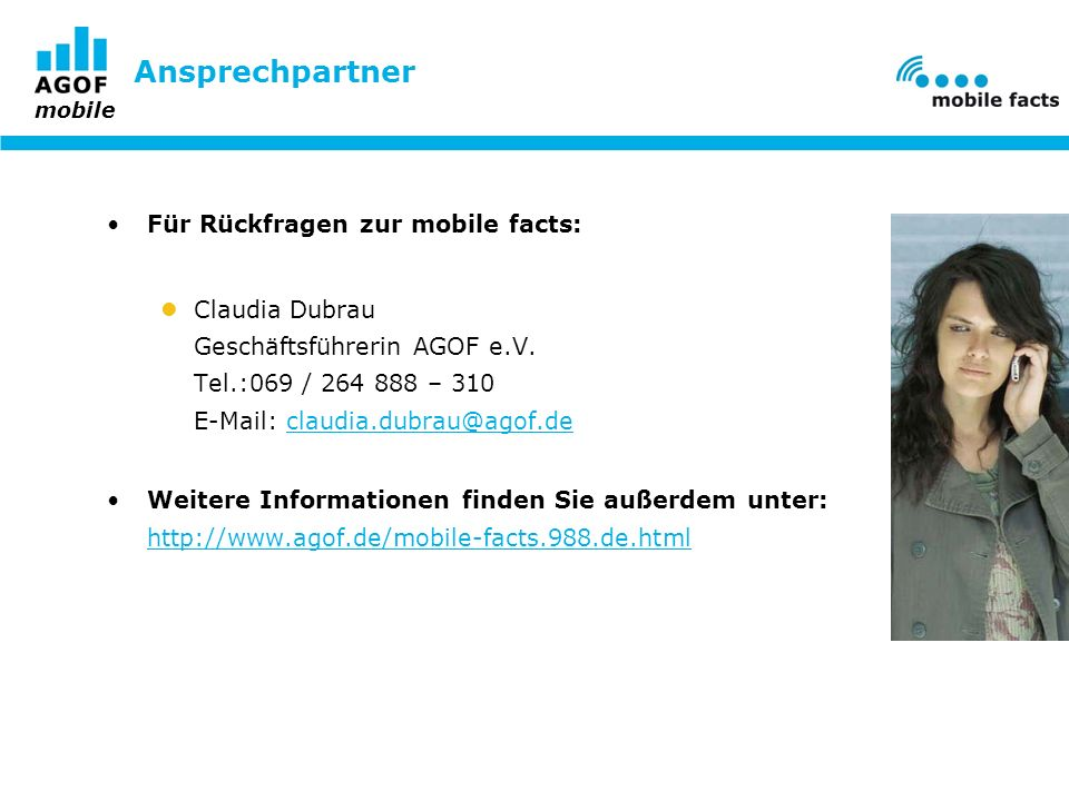 mobile Ansprechpartner Für Rückfragen zur mobile facts: Claudia Dubrau Geschäftsführerin AGOF e.V.