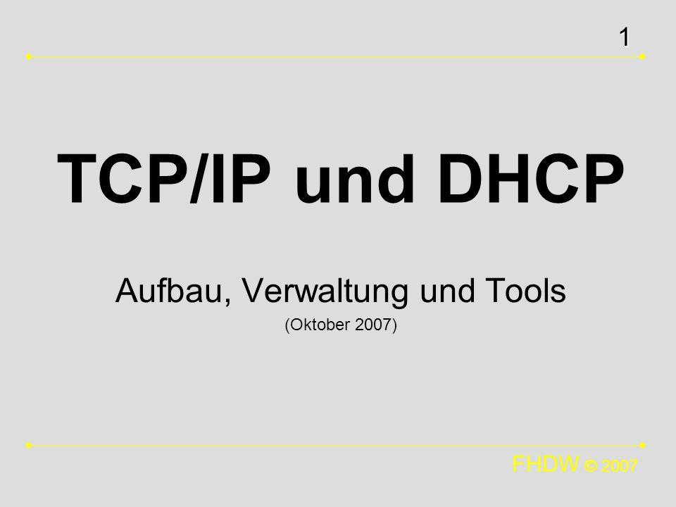 FHDW © 2007 1 TCP/IP und DHCP Aufbau, Verwaltung und Tools (Oktober 2007)