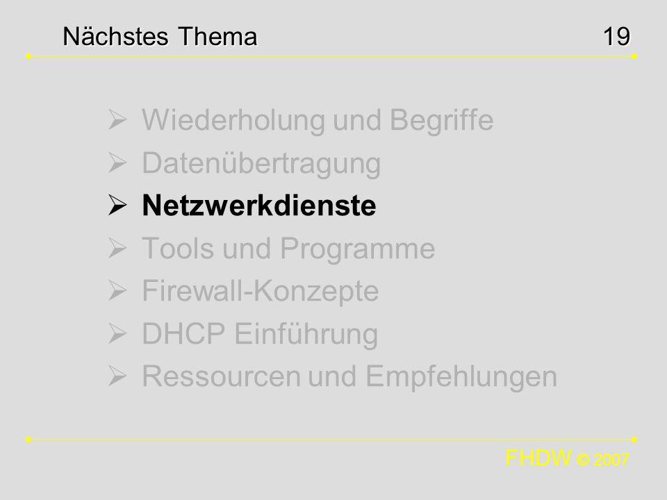 FHDW © 2007 19 Wiederholung und Begriffe Datenübertragung Netzwerkdienste Tools und Programme Firewall-Konzepte DHCP Einführung Ressourcen und Empfehl