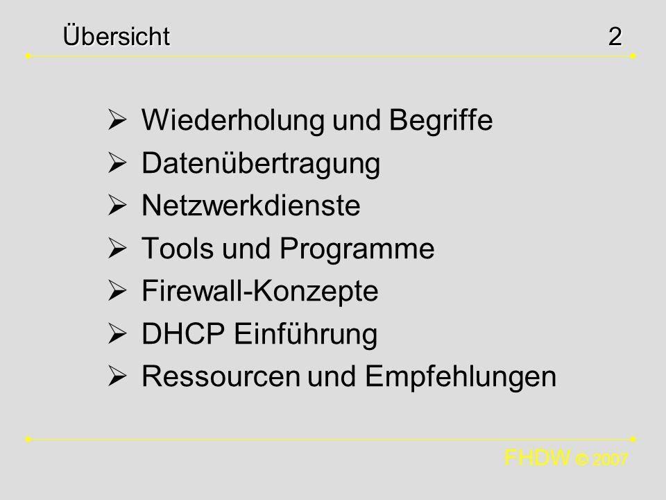 FHDW © 2007 2 Wiederholung und Begriffe Datenübertragung Netzwerkdienste Tools und Programme Firewall-Konzepte DHCP Einführung Ressourcen und Empfehlu
