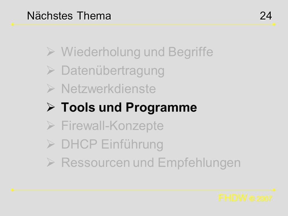 FHDW © 2007 24 Wiederholung und Begriffe Datenübertragung Netzwerkdienste Tools und Programme Firewall-Konzepte DHCP Einführung Ressourcen und Empfehl
