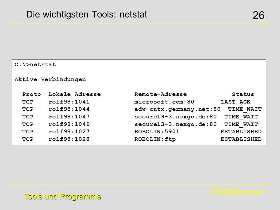 FHDW © 2007 26 Die wichtigsten Tools: netstat Tools und Programme C:\>netstat Aktive Verbindungen Proto Lokale Adresse Remote-Adresse Status TCP rolf9