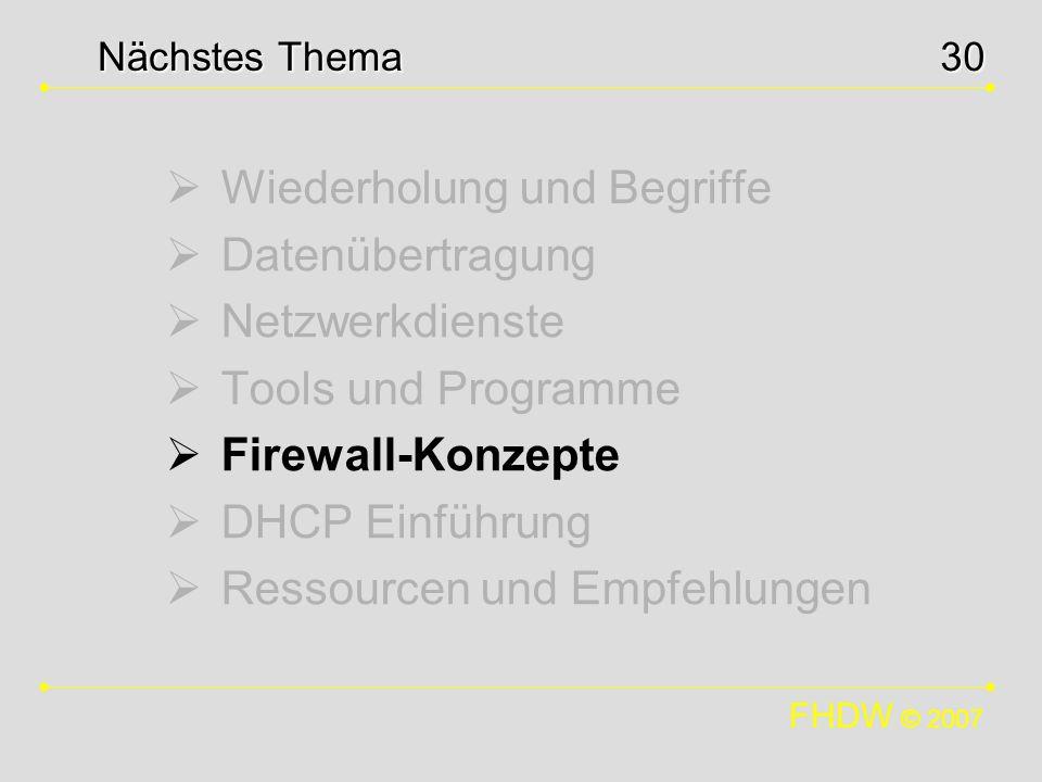 FHDW © 2007 30 Wiederholung und Begriffe Datenübertragung Netzwerkdienste Tools und Programme Firewall-Konzepte DHCP Einführung Ressourcen und Empfehl