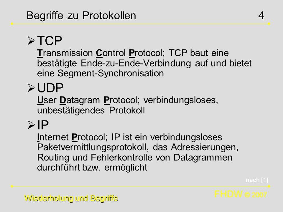 FHDW © 2007 4 TCP Transmission Control Protocol; TCP baut eine bestätigte Ende-zu-Ende-Verbindung auf und bietet eine Segment-Synchronisation UDP User