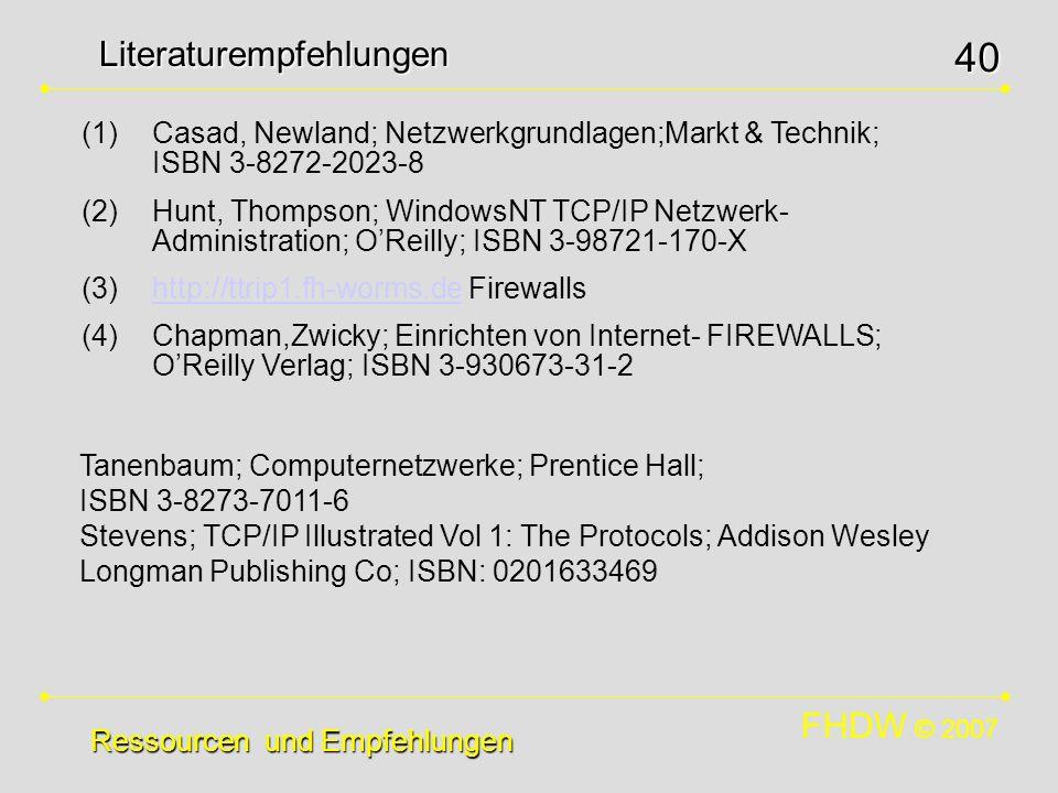 FHDW © 2007 40Literaturempfehlungen Ressourcen und Empfehlungen (1)Casad, Newland; Netzwerkgrundlagen;Markt & Technik; ISBN 3-8272-2023-8 (2)Hunt, Tho