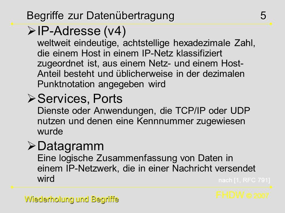 FHDW © 2007 5 Begriffe zur Datenübertragung IP-Adresse (v4) weltweit eindeutige, achtstellige hexadezimale Zahl, die einem Host in einem IP-Netz klass