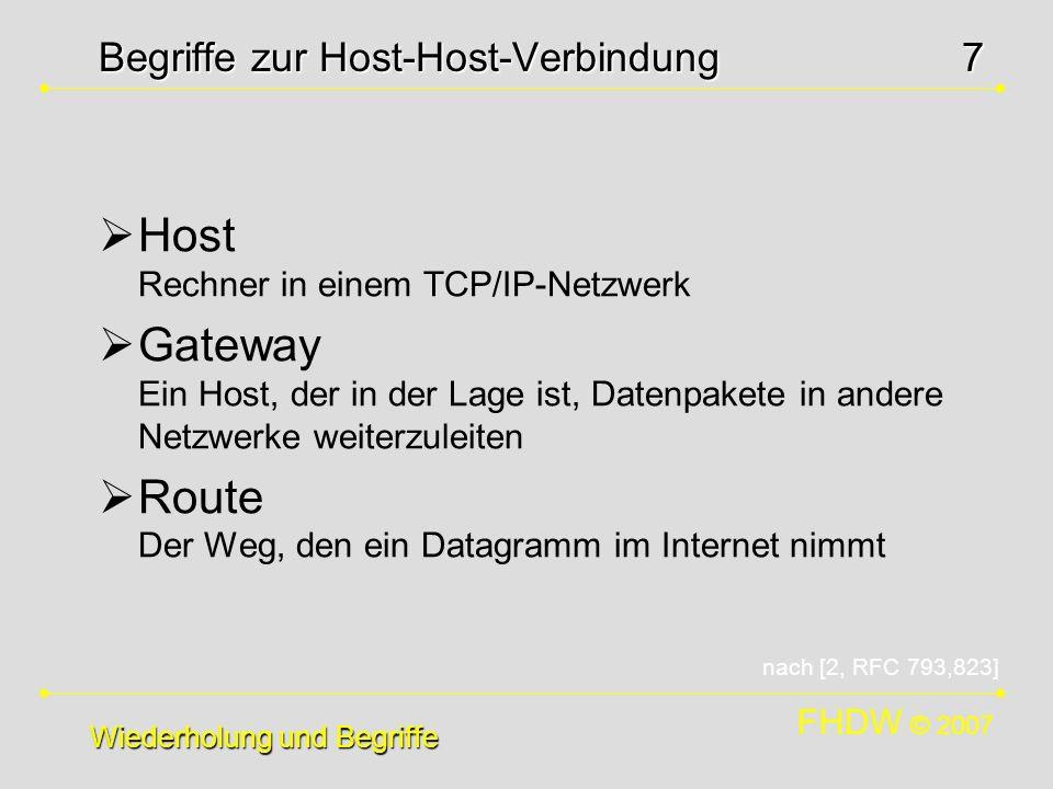 FHDW © 2007 7 Begriffe zur Host-Host-Verbindung Host Rechner in einem TCP/IP-Netzwerk Gateway Ein Host, der in der Lage ist, Datenpakete in andere Net