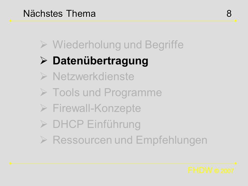 FHDW © 2007 8 Wiederholung und Begriffe Datenübertragung Netzwerkdienste Tools und Programme Firewall-Konzepte DHCP Einführung Ressourcen und Empfehlu