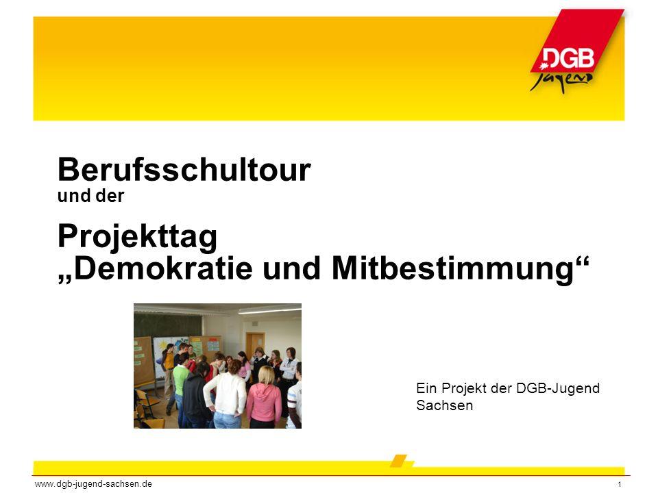 1 Berufsschultour und der Projekttag Demokratie und Mitbestimmung Ein Projekt der DGB-Jugend Sachsen www.dgb-jugend-sachsen.de