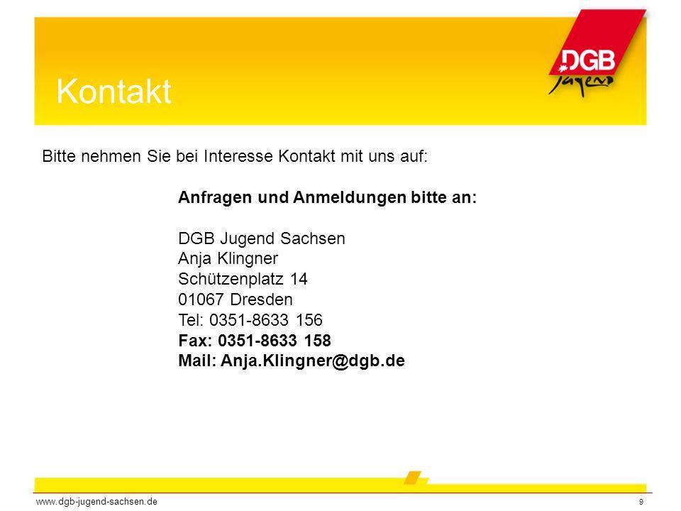 9 Kontakt Bitte nehmen Sie bei Interesse Kontakt mit uns auf: Anfragen und Anmeldungen bitte an: DGB Jugend Sachsen Anja Klingner Schützenplatz 14 010