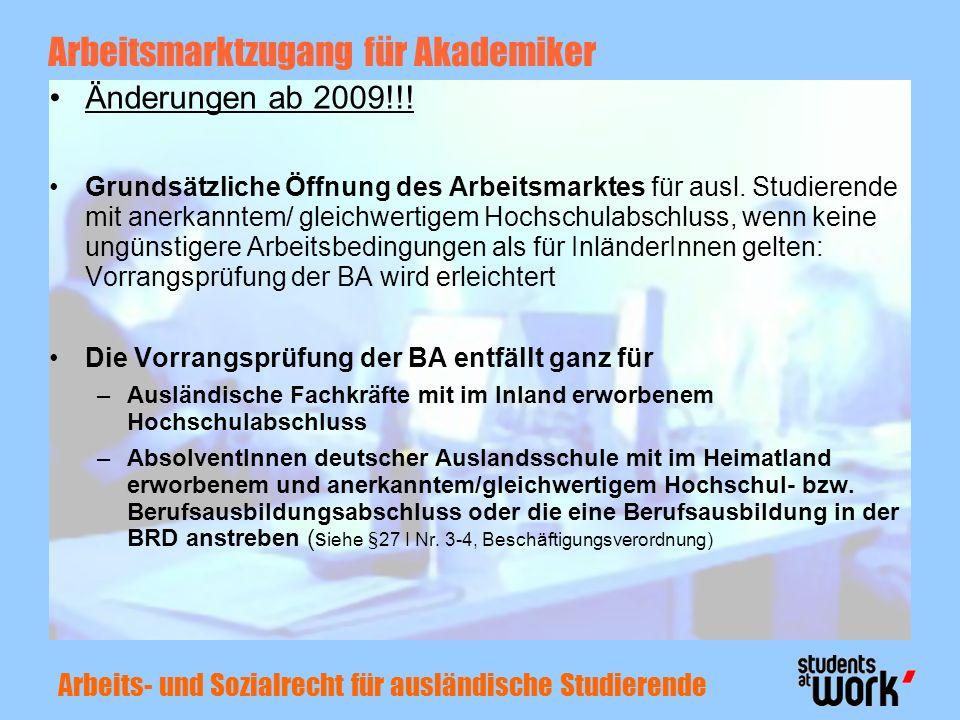 Arbeits- und Sozialrecht für ausländische Studierende Arbeitsmarktzugang für Akademiker Änderungen ab 2009!!! Grundsätzliche Öffnung des Arbeitsmarkte