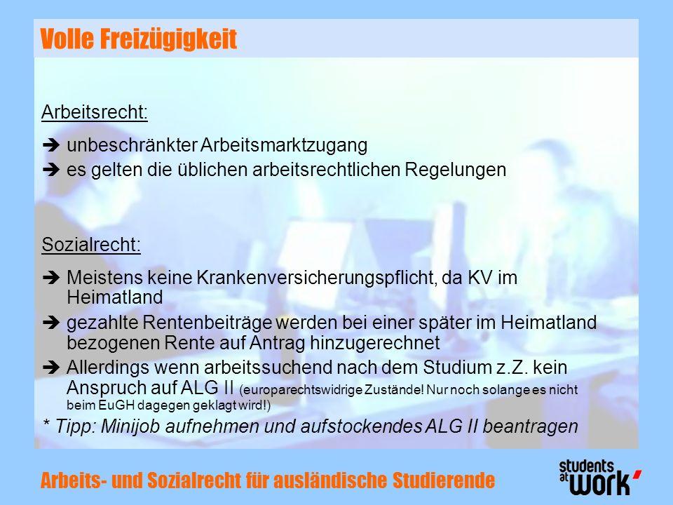 Arbeits- und Sozialrecht für ausländische Studierende Volle Freizügigkeit Sozialrecht: Meistens keine Krankenversicherungspflicht, da KV im Heimatland