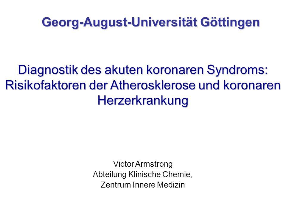 Victor Armstrong Abteilung Klinische Chemie, Zentrum Innere Medizin Georg-August-Universität Göttingen Diagnostik des akuten koronaren Syndroms: Risik