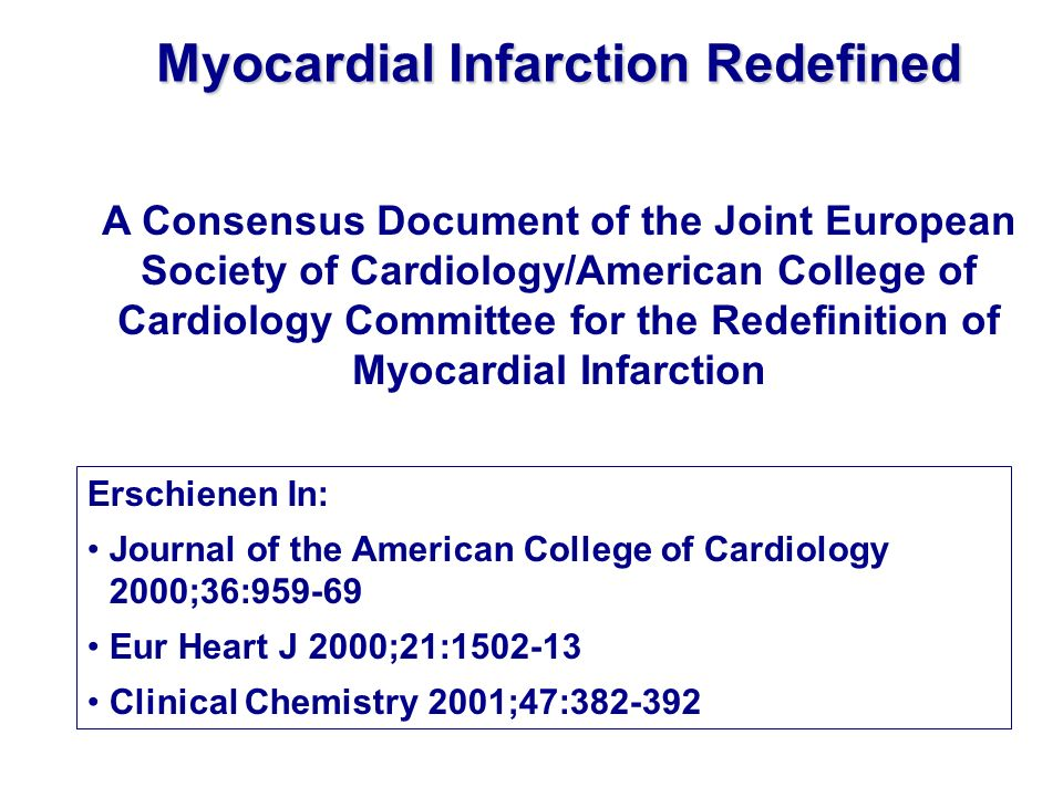Myocardial Infarction Redefined Erschienen In: Journal of the American College of Cardiology 2000;36:959-69 Eur Heart J 2000;21:1502-13 Clinical Chemi