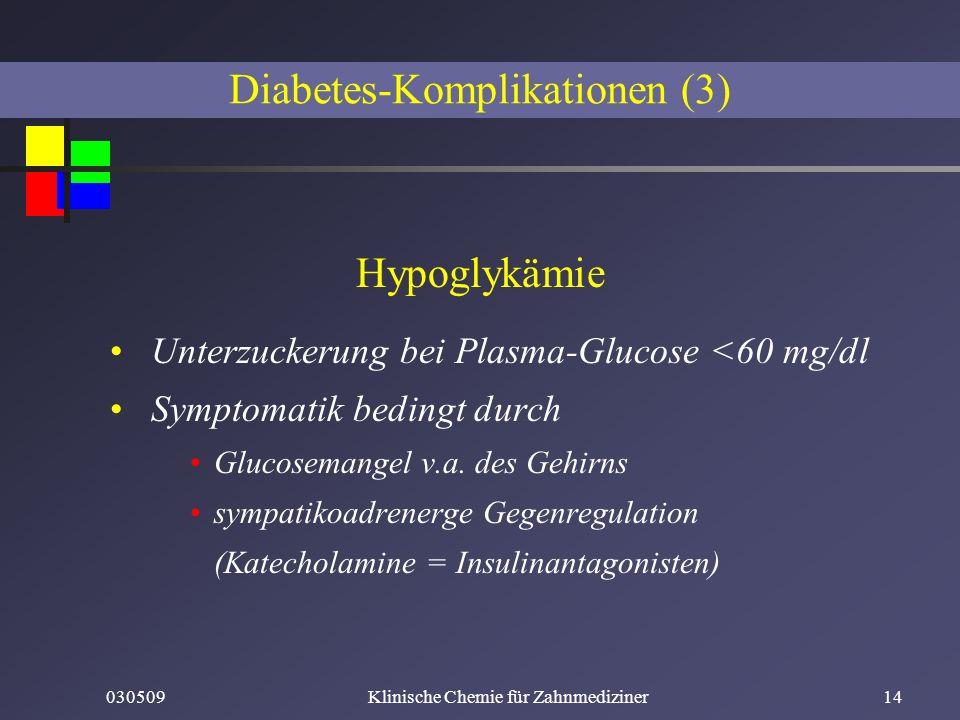 030509Klinische Chemie für Zahnmediziner14 Hypoglykämie Unterzuckerung bei Plasma-Glucose <60 mg/dl Symptomatik bedingt durch Glucosemangel v.a. des G