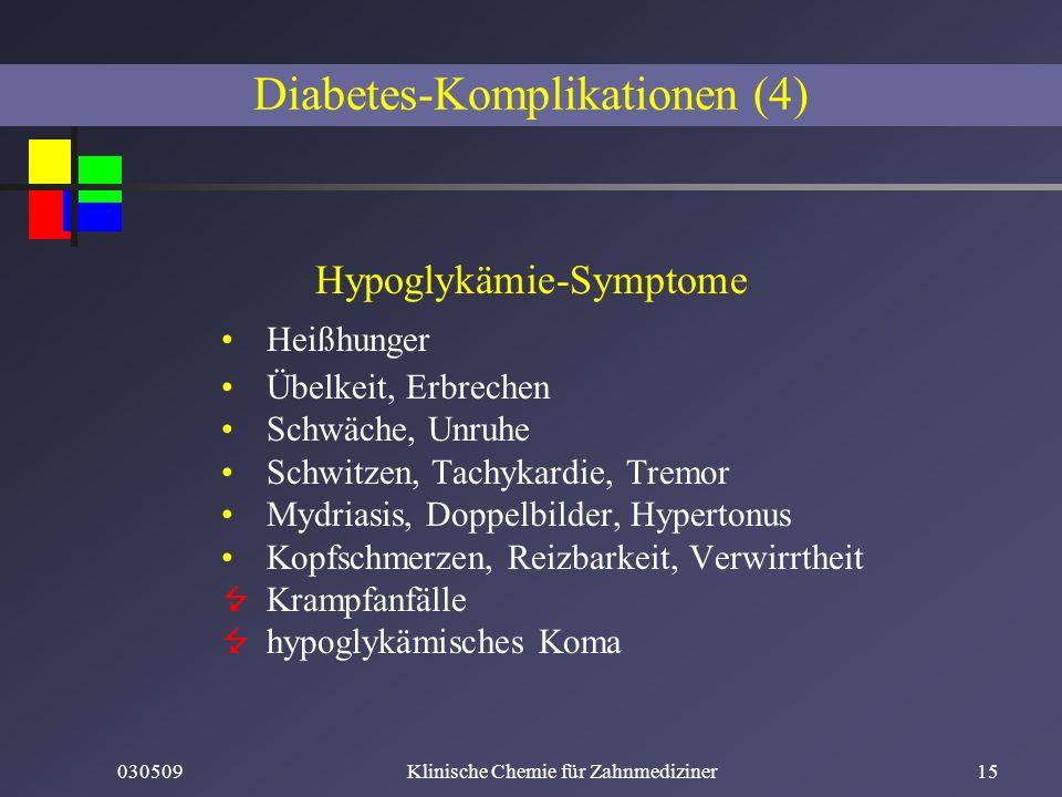 030509Klinische Chemie für Zahnmediziner15 Diabetes-Komplikationen (4) Hypoglykämie-Symptome Heißhunger Übelkeit, Erbrechen Schwäche, Unruhe Schwitzen