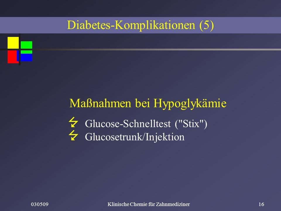030509Klinische Chemie für Zahnmediziner16 Diabetes-Komplikationen (5) Maßnahmen bei Hypoglykämie Glucose-Schnelltest (