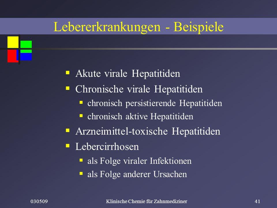 030509Klinische Chemie für Zahnmediziner41 Akute virale Hepatitiden Chronische virale Hepatitiden chronisch persistierende Hepatitiden chronisch aktiv