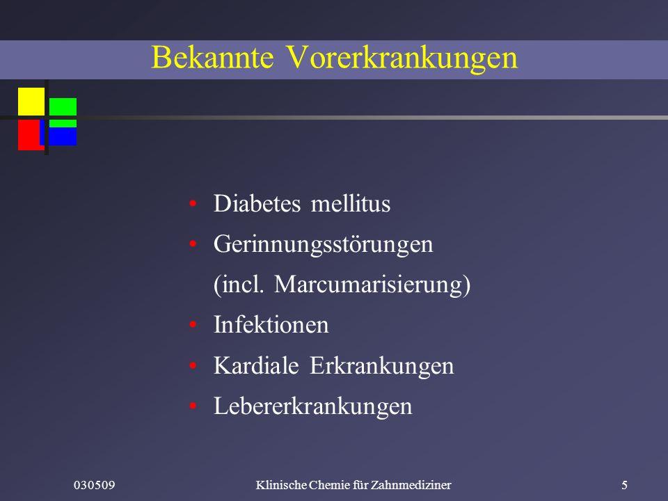 030509Klinische Chemie für Zahnmediziner5 Bekannte Vorerkrankungen Diabetes mellitus Gerinnungsstörungen (incl. Marcumarisierung) Infektionen Kardiale