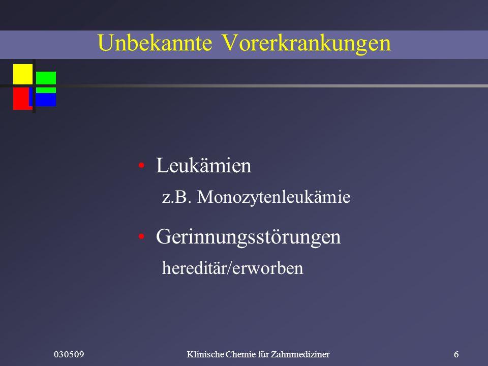 030509Klinische Chemie für Zahnmediziner6 Unbekannte Vorerkrankungen Leukämien z.B. Monozytenleukämie Gerinnungsstörungen hereditär/erworben