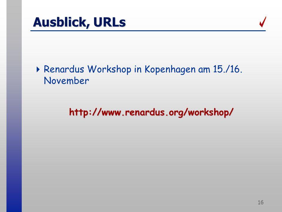 16 Ausblick, URLs Renardus Workshop in Kopenhagen am 15./16.