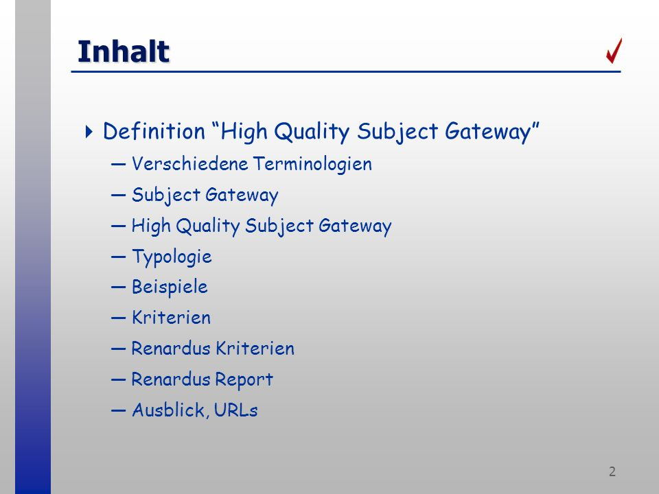 2 Inhalt Definition High Quality Subject Gateway Verschiedene Terminologien Subject Gateway High Quality Subject Gateway Typologie Beispiele Kriterien Renardus Kriterien Renardus Report Ausblick, URLs