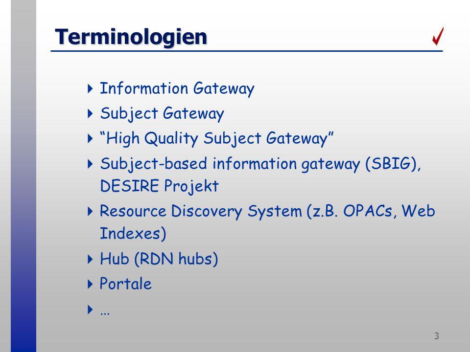 3 Terminologien Information Gateway Subject Gateway High Quality Subject Gateway Subject-based information gateway (SBIG), DESIRE Projekt Resource Discovery System (z.B.