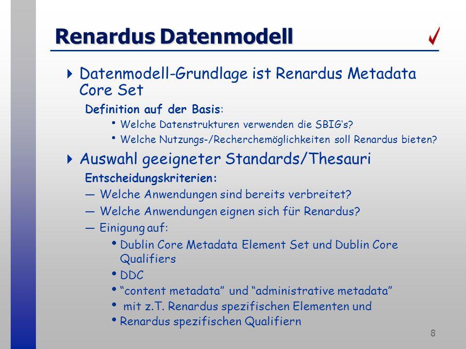 8 Renardus Datenmodell Datenmodell-Grundlage ist Renardus Metadata Core Set Definition auf der Basis: Welche Datenstrukturen verwenden die SBIGs.