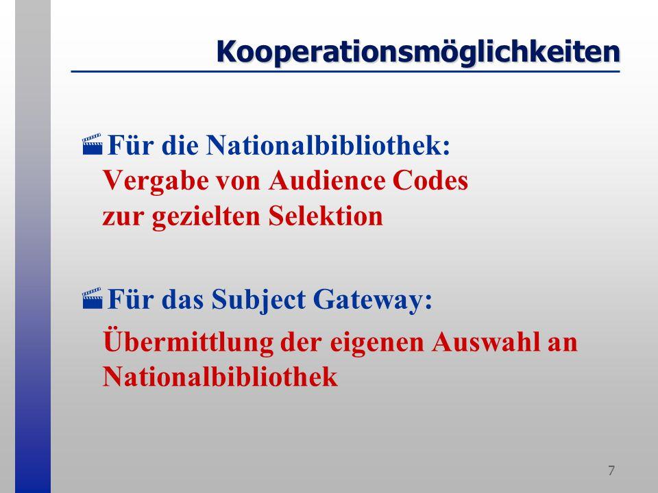 7 Kooperationsmöglichkeiten Für die Nationalbibliothek: Vergabe von Audience Codes zur gezielten Selektion Für das Subject Gateway: Übermittlung der eigenen Auswahl an Nationalbibliothek