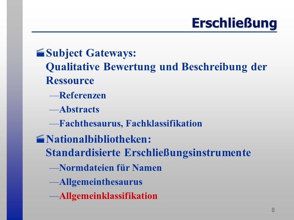 8 Erschließung Subject Gateways: Qualitative Bewertung und Beschreibung der Ressource Referenzen Abstracts Fachthesaurus, Fachklassifikation Nationalb