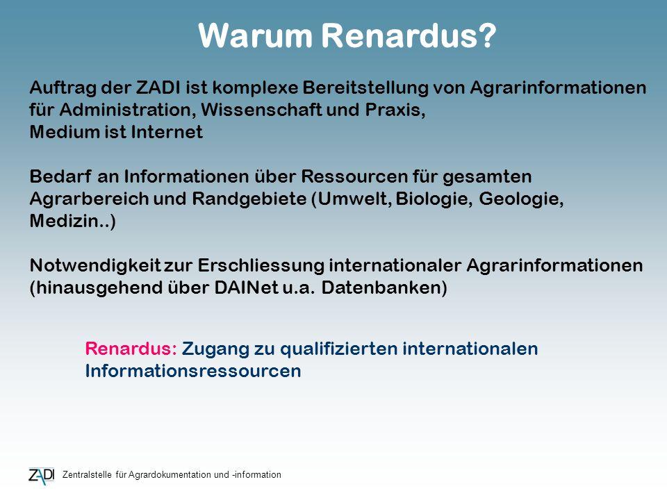 Zentralstelle für Agrardokumentation und -information Warum Renardus? Auftrag der ZADI ist komplexe Bereitstellung von Agrarinformationen für Administ