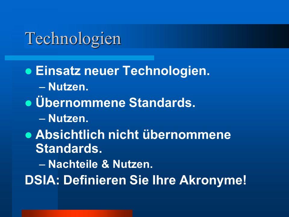 Technologien Einsatz neuer Technologien. –Nutzen. Übernommene Standards. –Nutzen. Absichtlich nicht übernommene Standards. –Nachteile & Nutzen. DSIA: