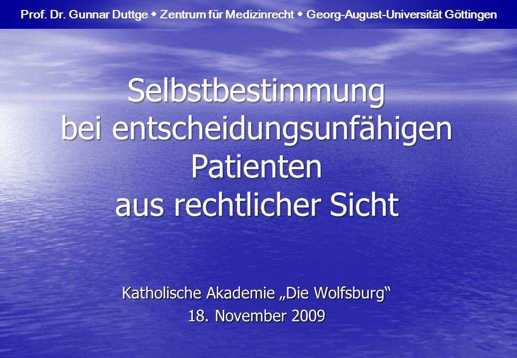 Prof. Dr. Gunnar Duttge Zentrum für Medizinrecht Georg-August-Universität Göttingen Selbstbestimmung bei entscheidungsunfähigen Patienten aus rechtlic