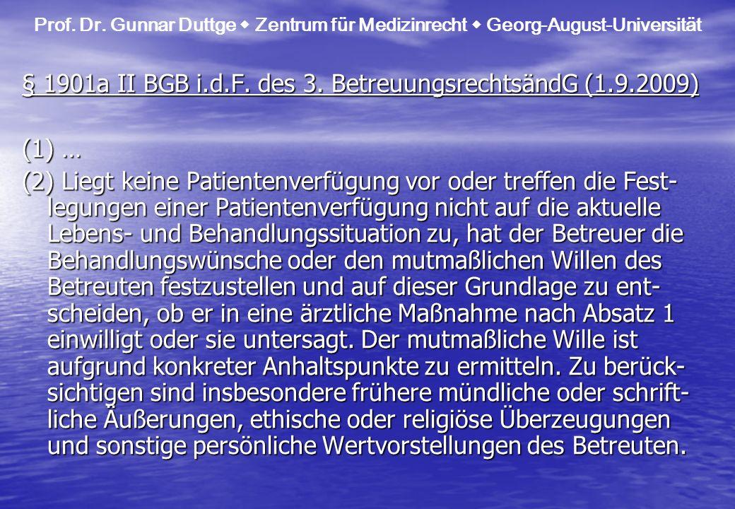 § 1901a II BGB i.d.F. des 3. BetreuungsrechtsändG (1.9.2009) (1) … (2) Liegt keine Patientenverfügung vor oder treffen die Fest- legungen einer Patien