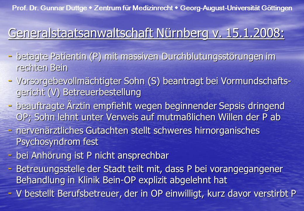 Prof. Dr. Gunnar Duttge Zentrum für Medizinrecht Georg-August-Universität Göttingen Generalstaatsanwaltschaft Nürnberg v. 15.1.2008: - betagte Patient