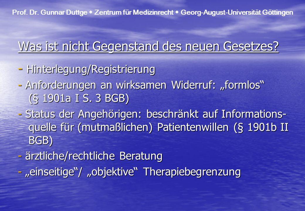 Was ist nicht Gegenstand des neuen Gesetzes? - Hinterlegung/Registrierung - Anforderungen an wirksamen Widerruf: formlos (§ 1901a I S. 3 BGB) - Status