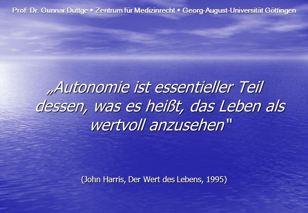 Prof. Dr. Gunnar Duttge Zentrum für Medizinrecht Georg-August-Universität Göttingen Autonomie ist essentieller Teil dessen, was es heißt, das Leben al