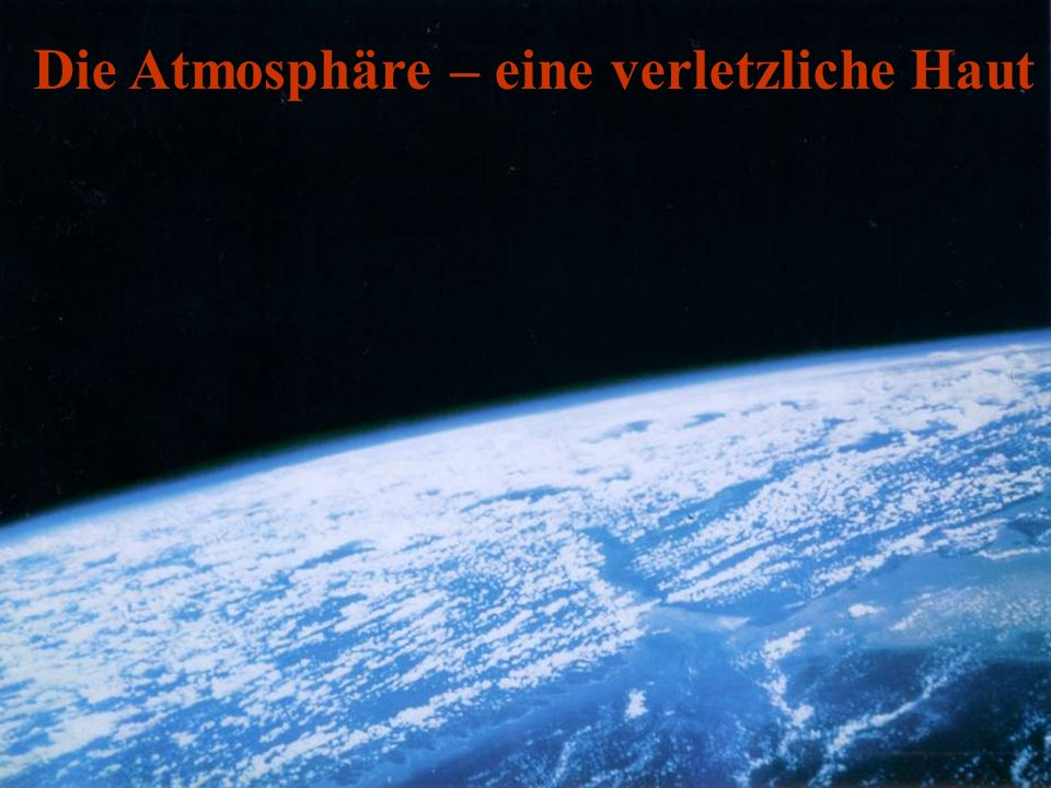 Die Atmosphäre – eine verletzliche Haut