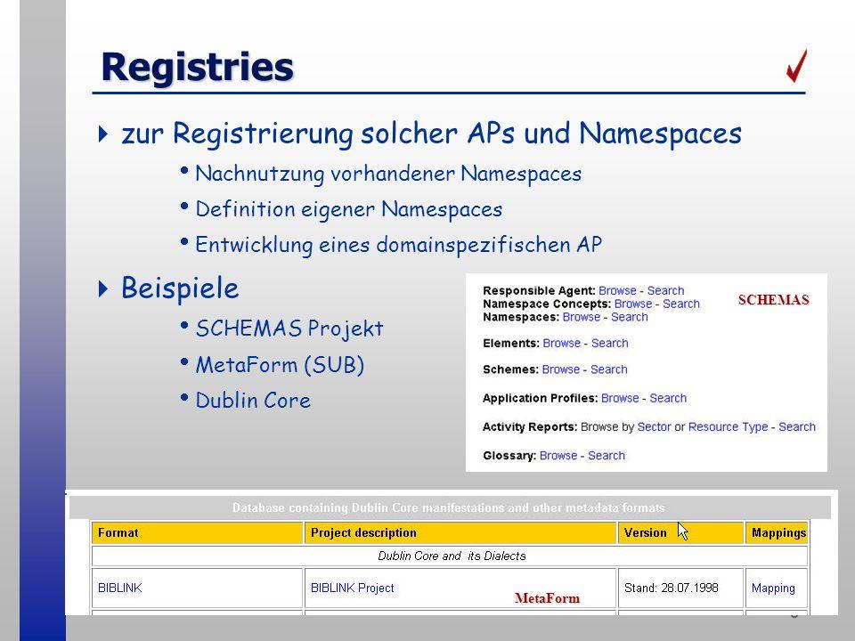 8 Registries zur Registrierung solcher APs und Namespaces Nachnutzung vorhandener Namespaces Definition eigener Namespaces Entwicklung eines domainspezifischen AP Beispiele SCHEMAS Projekt MetaForm (SUB) Dublin Core SCHEMAS MetaForm