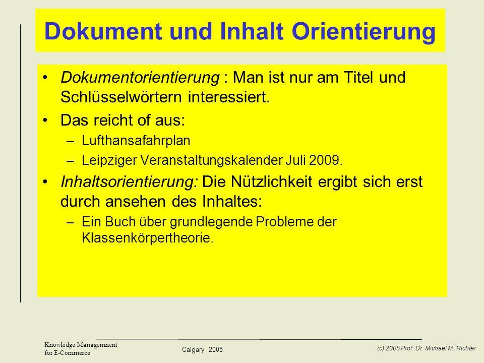 Calgary 2005 (c) 2005 Prof. Dr. Michael M. Richter Knowledge Managemnent for E-Commerce Dokument und Inhalt Orientierung Dokumentorientierung : Man is
