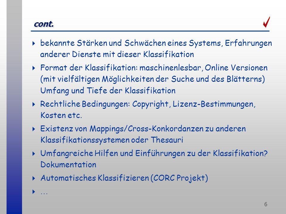 17 DDC Mapping Report Vorteile eines Klassifikationsssystems in Renardus detaillierte Analyse der Klassifikationsysteme der Partner fachliche Überlappung der Subject Gateways Warum DDC (und nicht z.B.