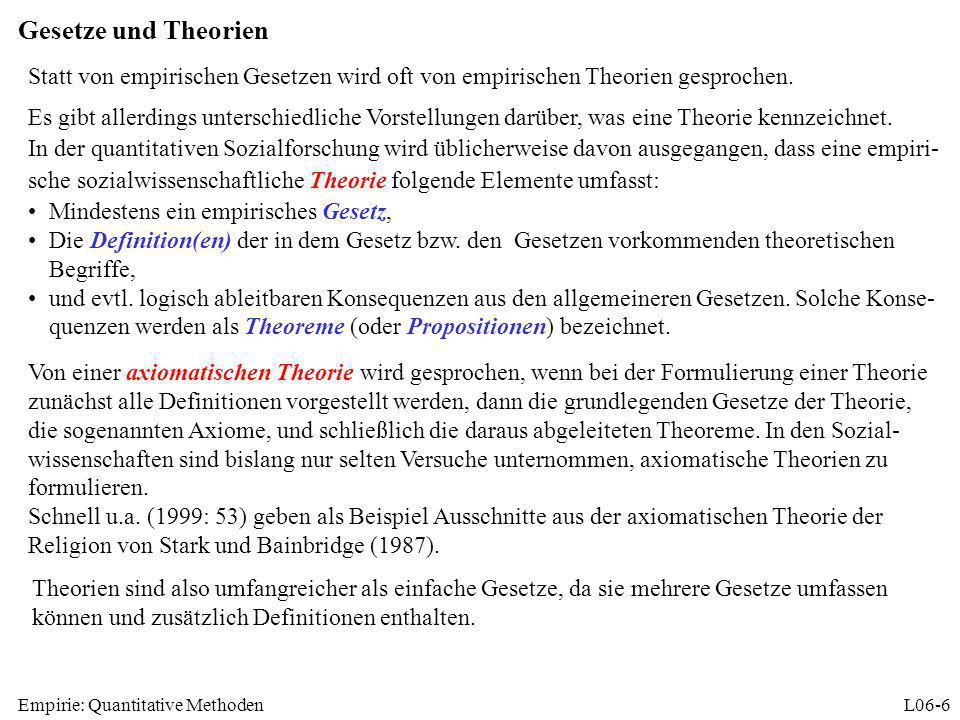 Empirie: Quantitative MethodenL06-6 Gesetze und Theorien Statt von empirischen Gesetzen wird oft von empirischen Theorien gesprochen. Es gibt allerdin
