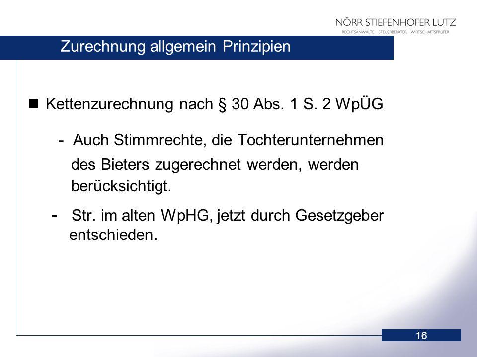 16 Zurechnung allgemein Prinzipien Kettenzurechnung nach § 30 Abs. 1 S. 2 WpÜG - Auch Stimmrechte, die Tochterunternehmen des Bieters zugerechnet werd