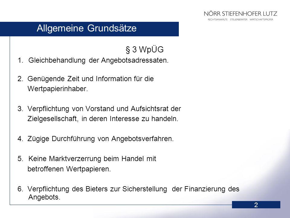 2 Allgemeine Grundsätze § 3 WpÜG 1.Gleichbehandlung der Angebotsadressaten. 2. Genügende Zeit und Information für die Wertpapierinhaber. 3. Verpflicht