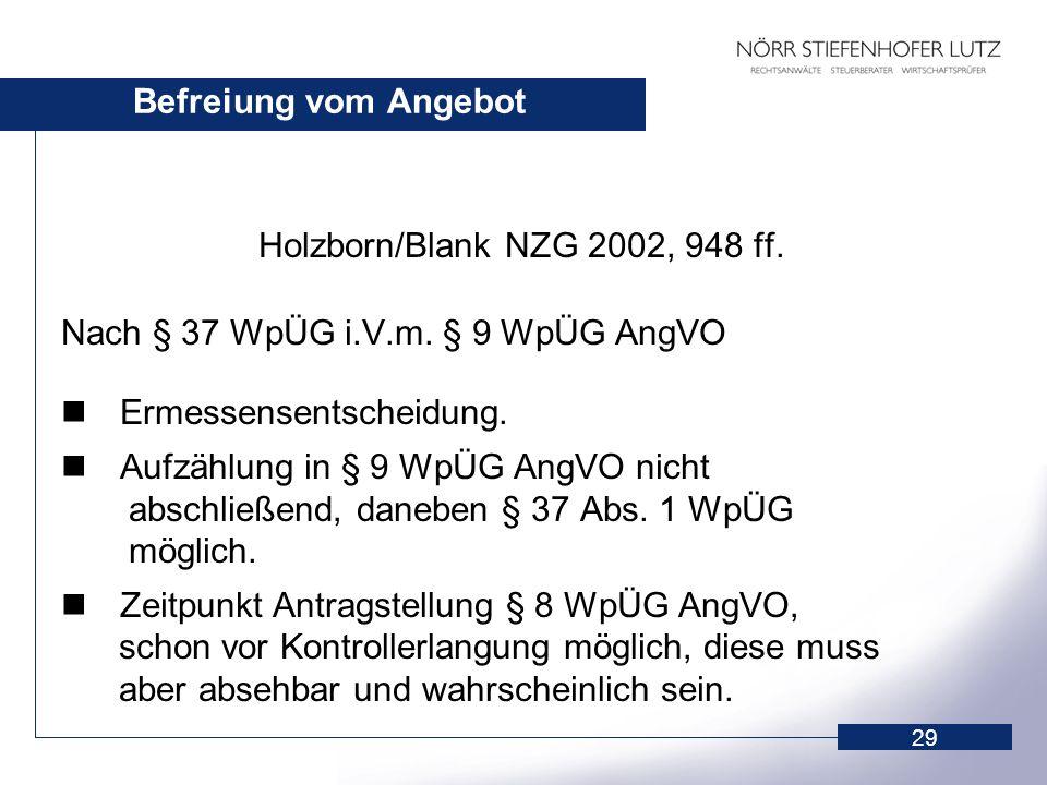 29 Befreiung vom Angebot Holzborn/Blank NZG 2002, 948 ff. Nach § 37 WpÜG i.V.m. § 9 WpÜG AngVO Ermessensentscheidung. Aufzählung in § 9 WpÜG AngVO nic